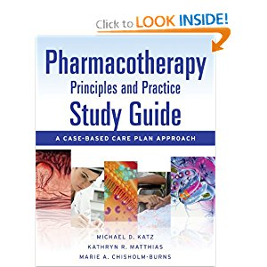 Pharmacotherapy Principles and Practice Study Guide: A Case-Based Care Plan Approach 1
