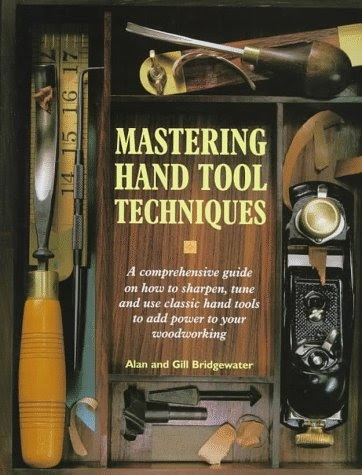 Mastering Hand Tool Techniques: A Comprehensive Guide on How to Sharpen, Tune and Use Classic Hand Tools to Add Power to Your Woodworking 3