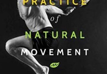PDF Download The Practice of Natural Movement: Reclaim Power, Health, and Freedom